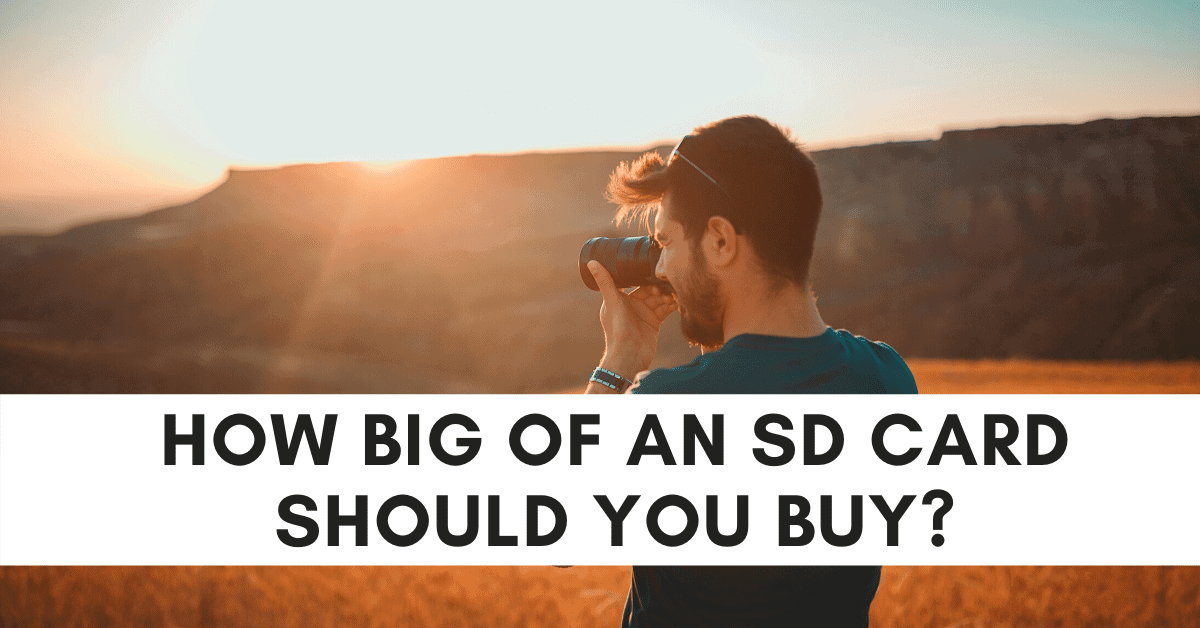 How Big Of An SD Card Do You Need?