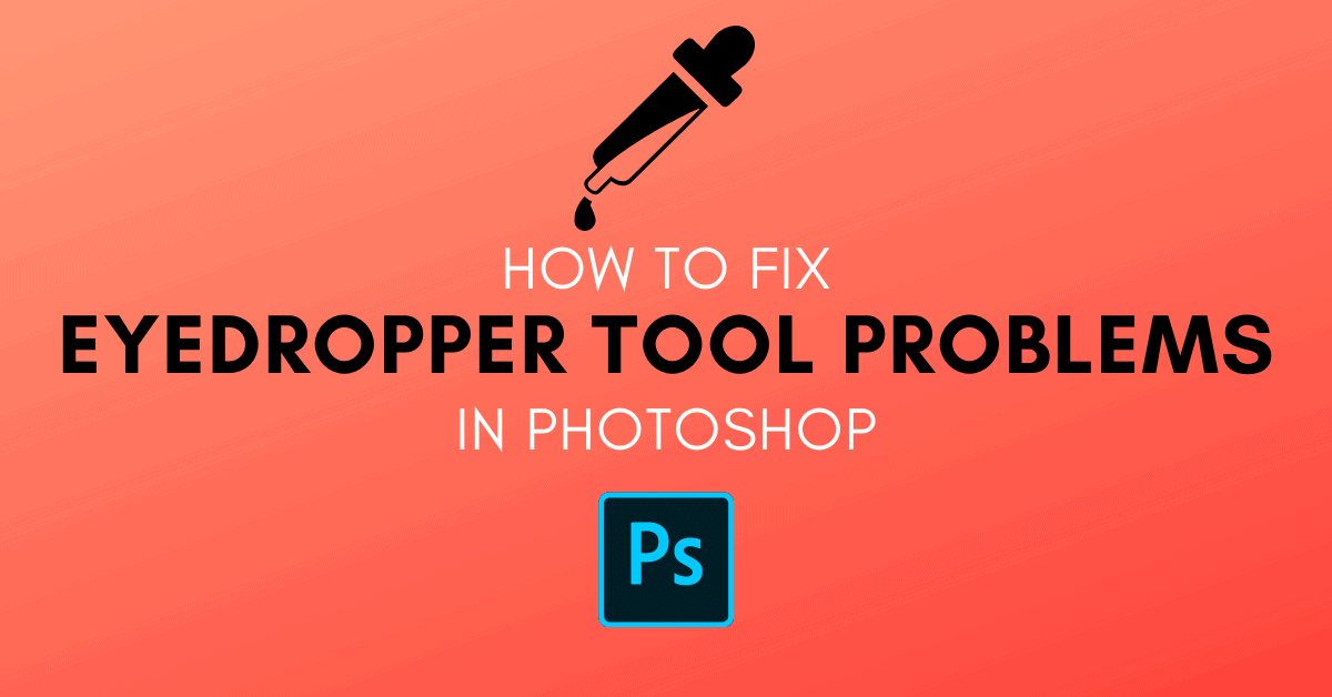 5 Ways To Fix Common Eyedropper Tool Problems In Photoshop