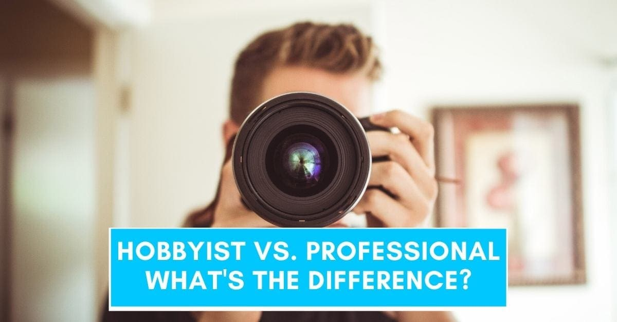 Hobbyist Vs. Professional Photographer – What's The Difference?