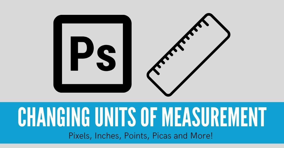 Changing The Unit Of Measurement In Photoshop (Pixels To Inches)